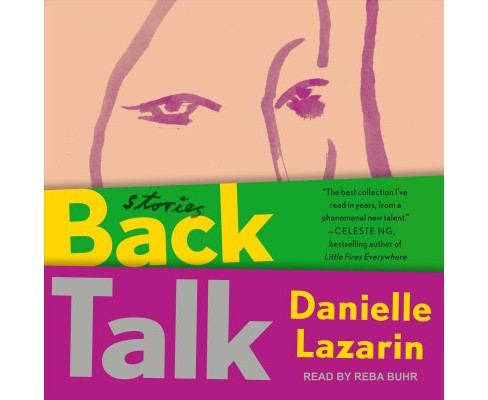 Back Talk : Stories -  Unabridged by Danielle Lazarin (CD/Spoken Word) - image 1 of 1