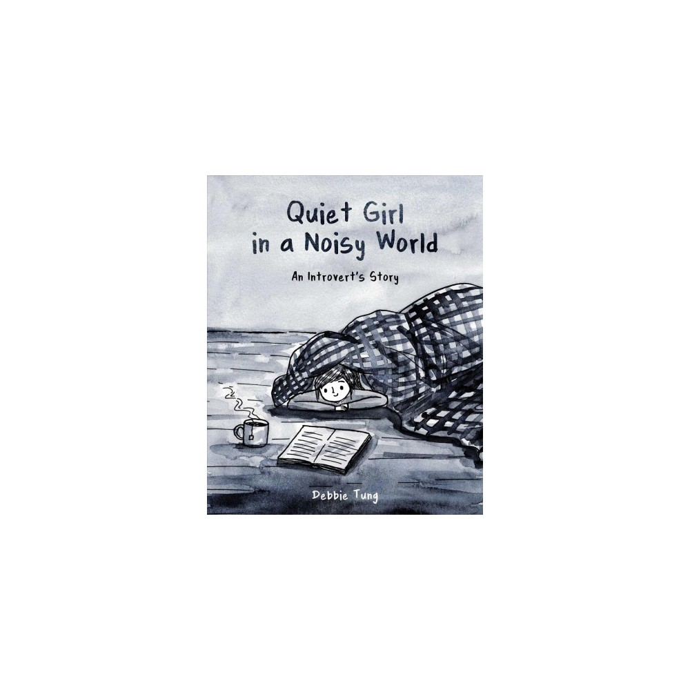 Quiet Girl in a Noisy World : An Introvert's Story - by Debbie Tung (Paperback)