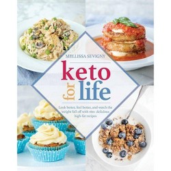 Keto for Life : Look Better, Feel Better, and Watch the Weight Fall Off With 160+ Delicious High-fat