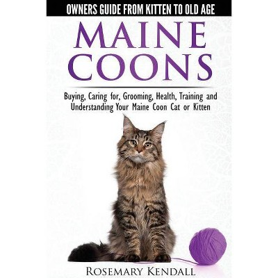 Maine Coon Cats: The Owners Guide from Kitten to Old Age - by  Rosemary Kendall (Paperback)