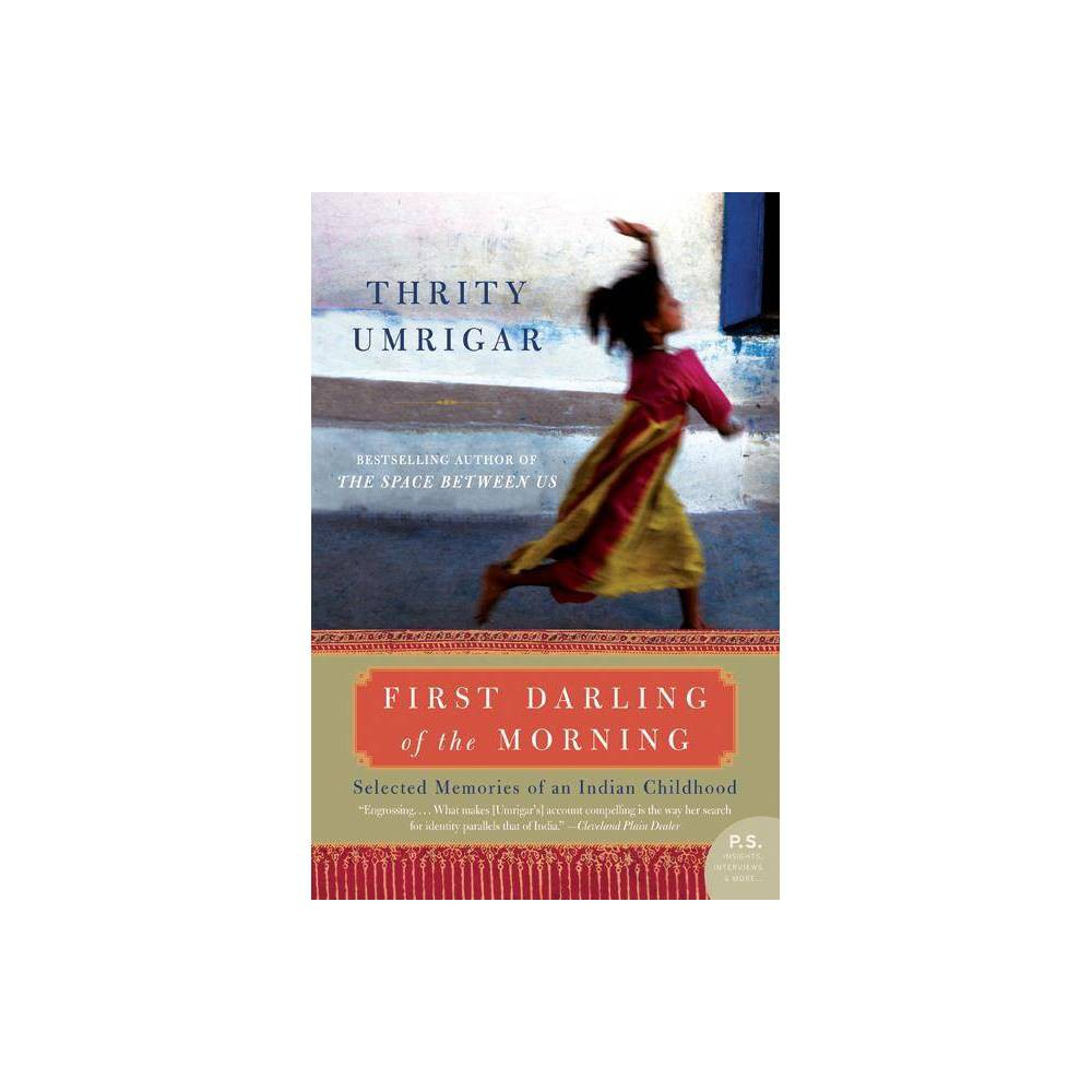 First Darling of the Morning - (P.S.) by Thrity Umrigar (Paperback) Cheap