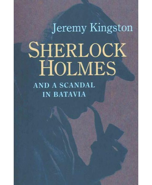 Sherlock Holmes and a Scandal in Batavia : A Deposition by John H. Watson, M.d., Not to Be Published - image 1 of 1