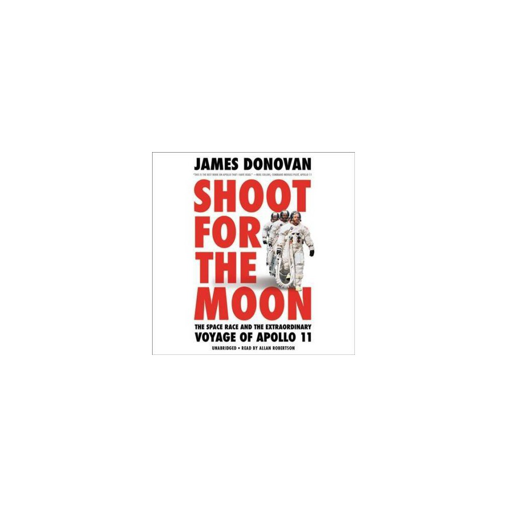 Shoot for the Moon : The Space Race and the Extraordinary Voyage of Apollo 11 - Unabridged (CD/Spoken