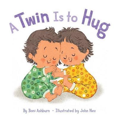 A Twin Is to Hug - by Boni Ashburn (Board Book)