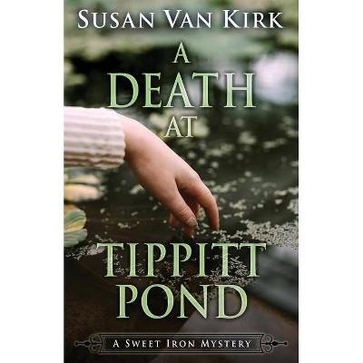 A Death at Tippitt Pond - (Sweet Iron Mystery) by  Susan Van Kirk (Paperback)
