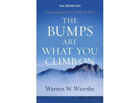Bumps Are What You Climb On : Encouragement for Difficult Days (Paperback) (Warren W. Wiersbe) - image 1 of 1