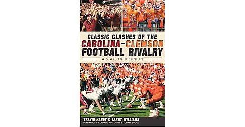 Classic Clashes of the Carolina-Clemson Football Rivalry : A State of Disunion (Paperback) (Travis Haney - image 1 of 1