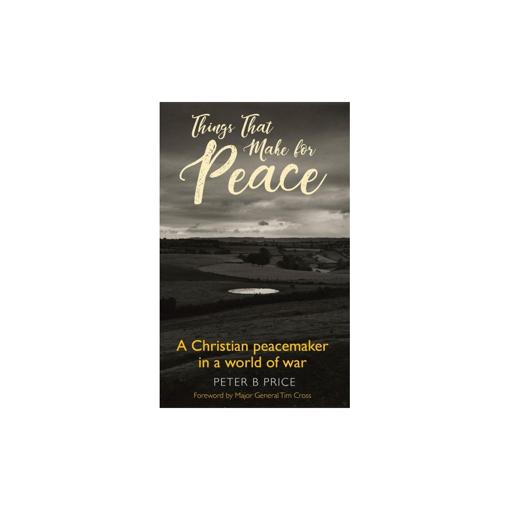 Things That Make for Peace : A Christian Peacemaker in a World of War - by Peter B. Price (Paperback)