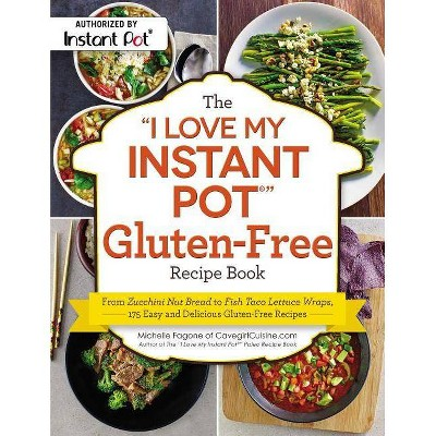 The  i Love My Instant Pot(r)  Gluten-Free Recipe Book - (I Love My)by Michelle Fagone (Paperback)