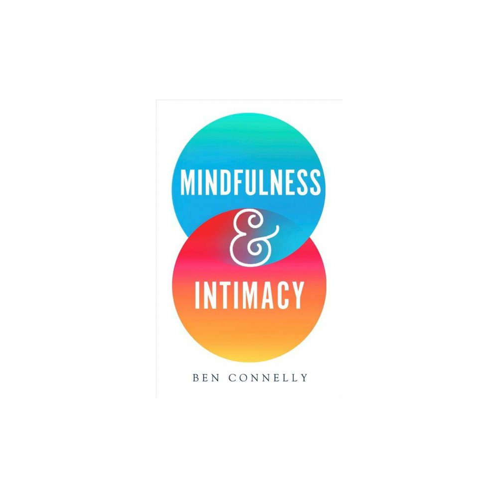 Mindfulness and Intimacy - by Ben Connelly (Paperback)