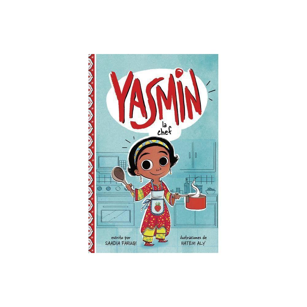 Yasmin la Chef - (Yasmin en Español) by Saadia Faruqi (Paperback)
