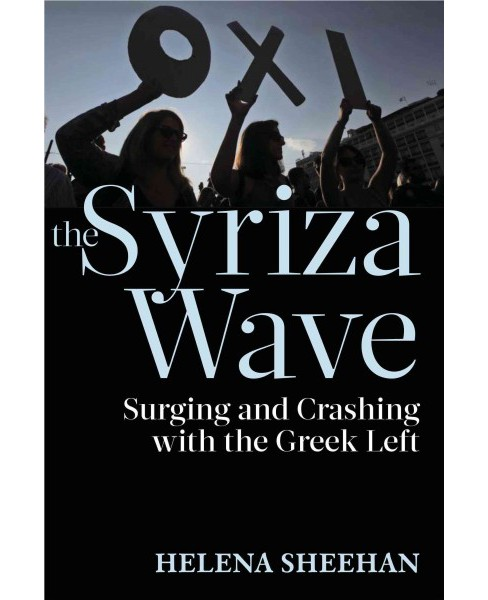 Syriza Wave : Surging and Crashing With the Greek Left (Paperback) (Helena Sheehan) - image 1 of 1