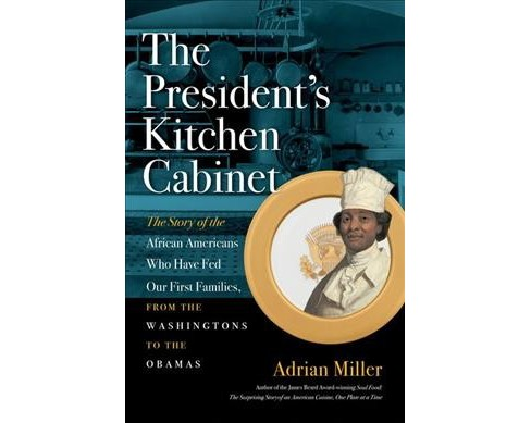 President's Kitchen Cabinet : The Story of the African Americans Who Have Fed Our First Families, from - image 1 of 1