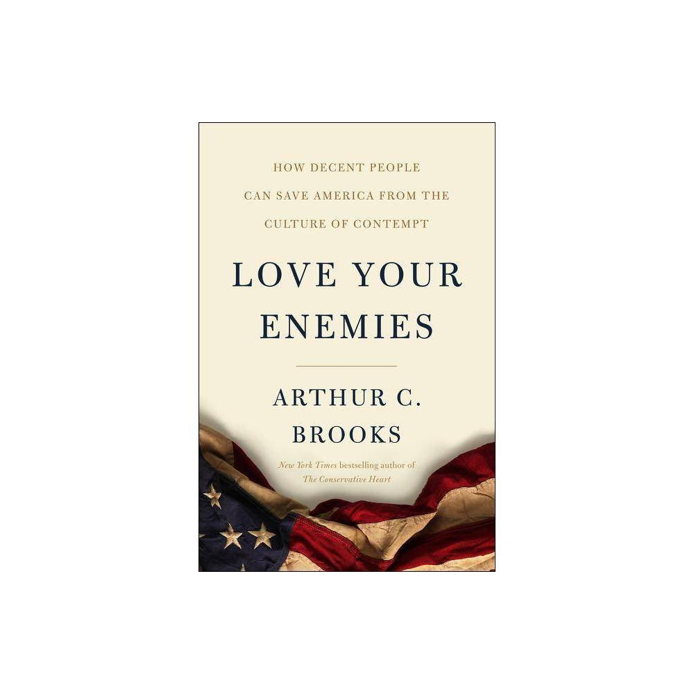 Love Your Enemies By Arthur C Brooks Hardcover
