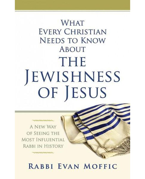 What Every Christian Needs to Know About the Jewishness of Jesus : A New Way of Seeing the Most - image 1 of 1