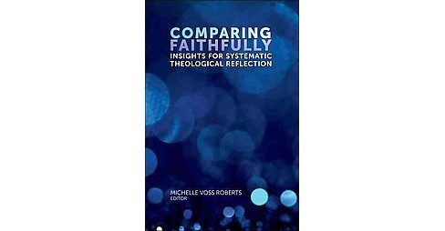 Comparing Faithfully : Insights for Systematic Theological Reflection (Hardcover) - image 1 of 1