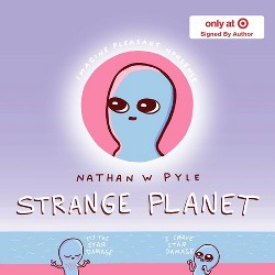Strange Planet - Target Signed Edition by Nathan W. Pyle (Hardcover)