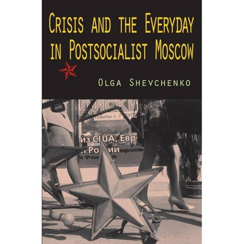Crisis and the Everyday in Postsocialist Moscow - by  Olga Shevchenko (Paperback) - image 1 of 1