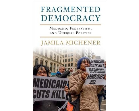 Fragmented Democracy : Medicaid, Federalism, and Unequal Politics -  by Jamila Michener (Hardcover) - image 1 of 1
