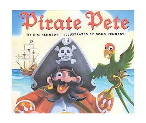 Pirate Pete (Hardcover) (Kim Kennedy) - image 1 of 1