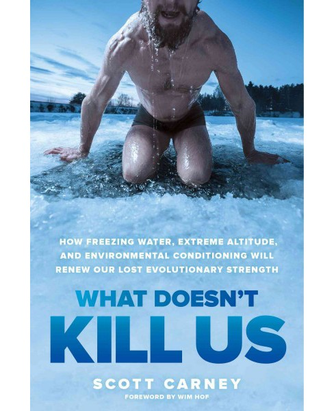 What Doesn't Kill Us : How Freezing Water, Extreme Altitude and Environmental Conditioning Will Renew - image 1 of 1