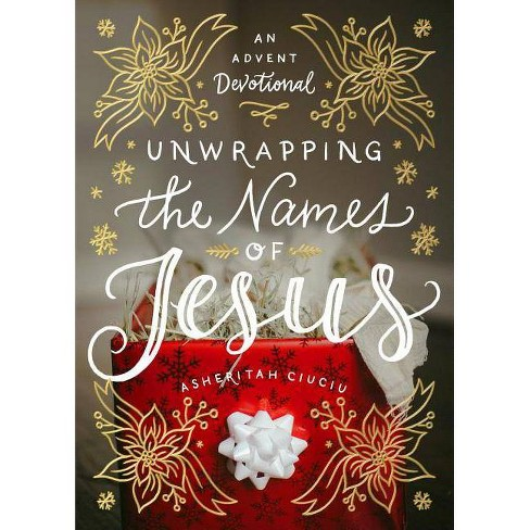 Unwrapping the Names of Jesus - by  Asheritah Ciuciu (Hardcover) - image 1 of 1