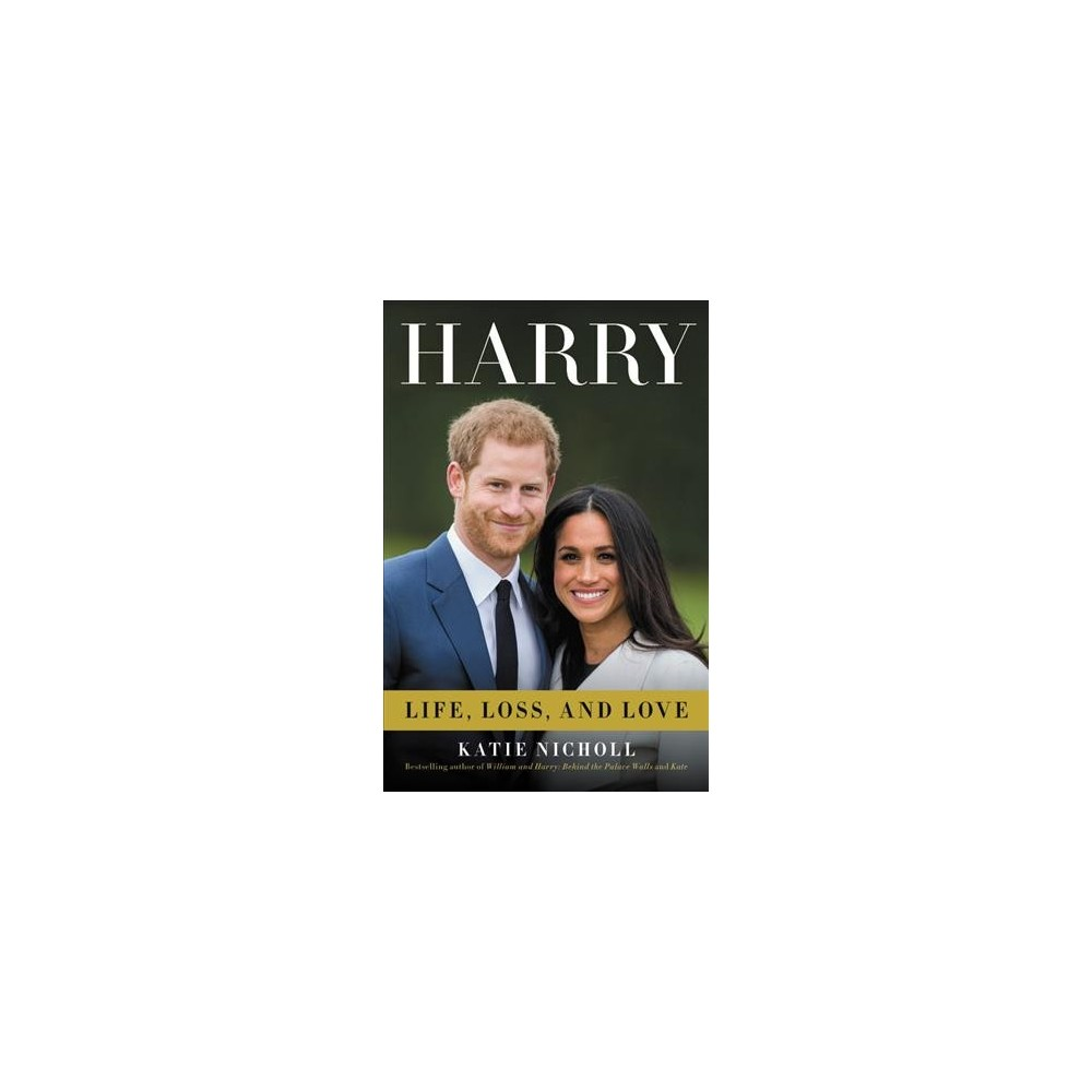 Harry : Life, Loss, and Love - by Katie Nicholl (Hardcover)