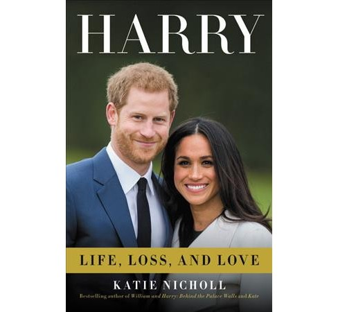 Harry : Life, Loss, and Love -  by Katie Nicholl (Hardcover) - image 1 of 1