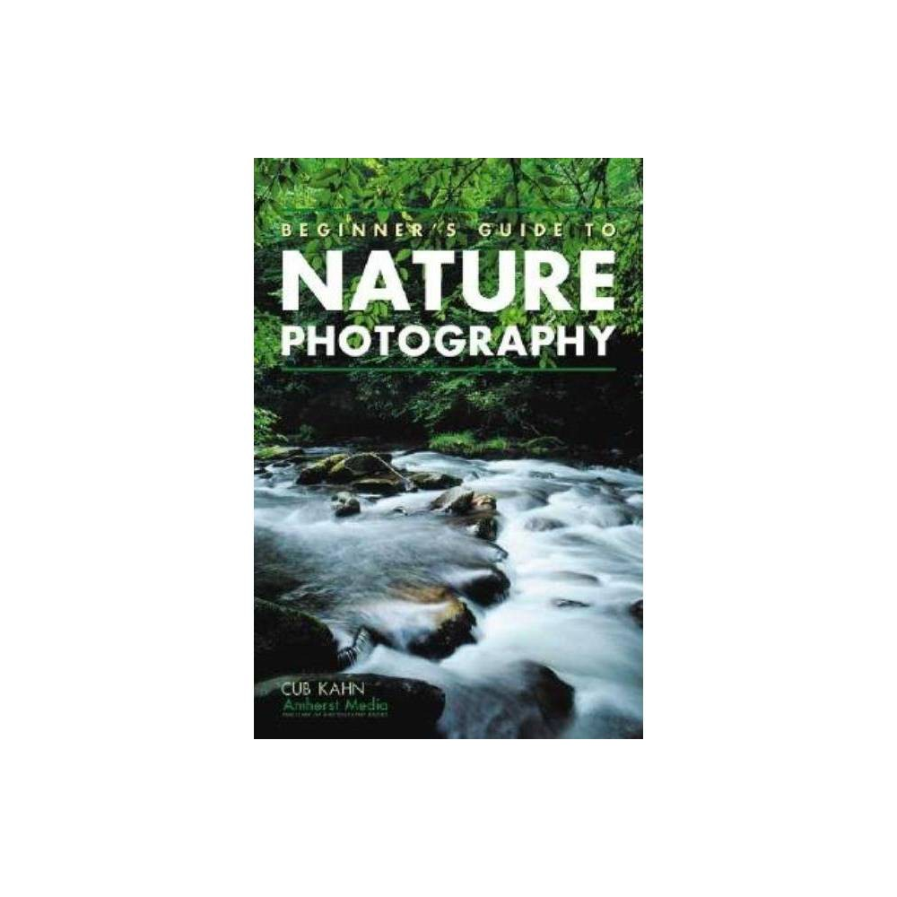 Beginner's Guide to Nature Photography - by Cub Kahn (Paperback) By applying the simple techniques described and then critically evaluating the resulting photos, this book shows photographers how they can expertly capture on film beautiful landscapes, a spectacular sunset, or a close encounter with a rarely seen wild animal. Information is provided on gearing up (cameras and lenses, photo accessories, and film), constructing photos (exposure, composition, and focusing), and working with nature (landscape photography, close-up photography, and wildlife photography).