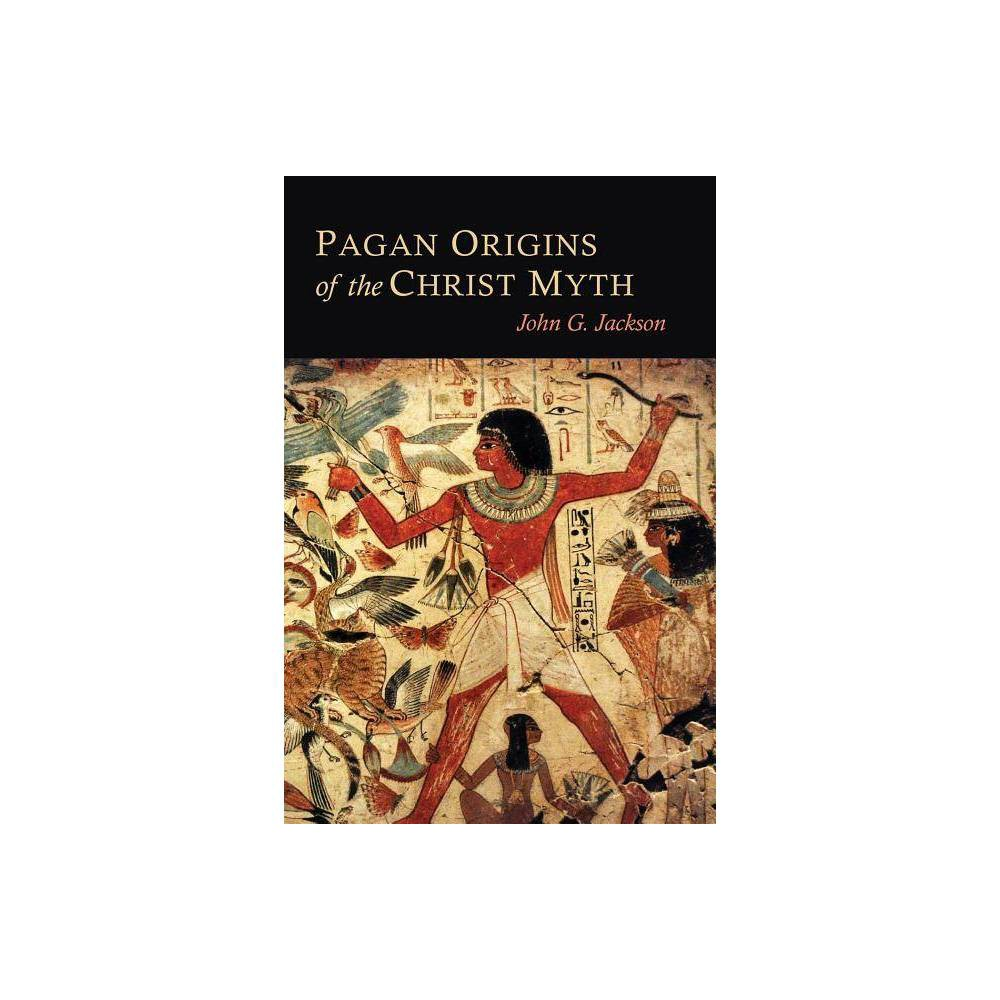 Pagan Origins Of The Christ Myth By John G Jackson Paperback