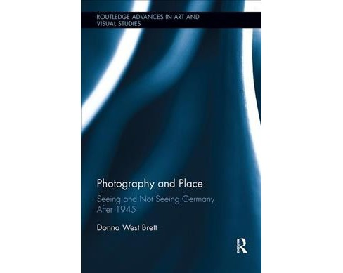 Photography and Place : Seeing and Not Seeing Germany After 1945 -  by Donna West Brett (Paperback) - image 1 of 1