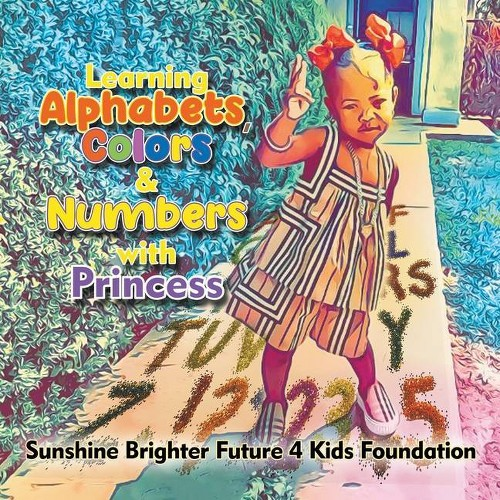Learning Alphabets, Colors & Numbers with Princess - by Sunshine Brighter Future 4 Kids Fdn (Paperback)