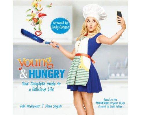 Young & Hungry : Your Complete Guide to a Delicious Life (Paperback) (Gabi Moskowitz & Diana Snyder) - image 1 of 1