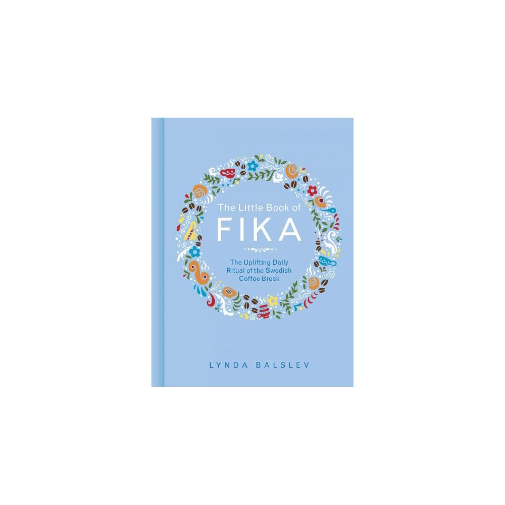 Little Book of Fika : The Uplifting Daily Ritual of the Swedish Coffee Break - (Hardcover)