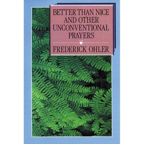 Better Than Nice and Other Unconventional Prayers - by  Frederick Ohler (Paperback) - image 1 of 1