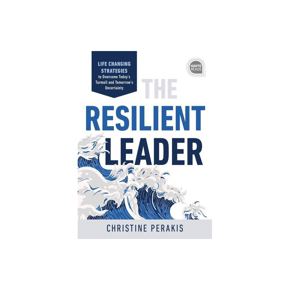 The Resilient Leader Ignite Reads By Christine Perakis Hardcover