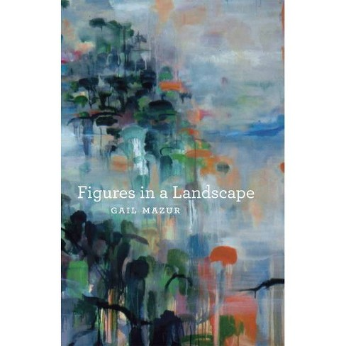 Figures in a Landscape - (Phoenix Poets) by  Gail Mazur (Paperback) - image 1 of 1