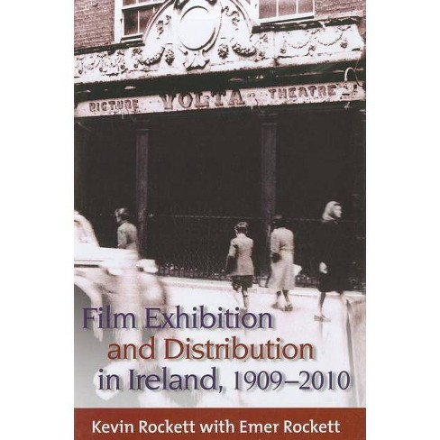 Film Exhibition and Distribution in Ireland, 1909-2010 - by  Kevin Rockett & Emer Rockett (Hardcover) - image 1 of 1
