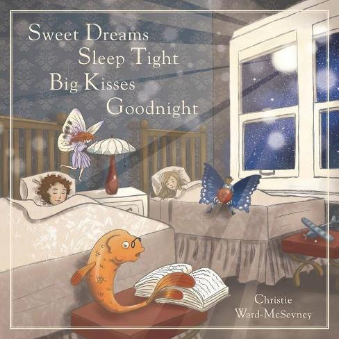 Sweet Dreams Sleep Tight Big Kisses Goodnight - by  Christie Ward-McSevney (Paperback) - image 1 of 1