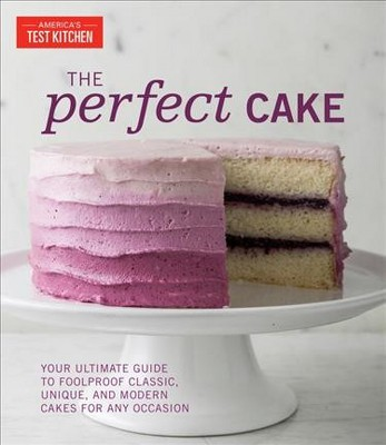 Perfect Cake : Your Ultimate Guide to Classic, Modern, and Whimsical Cakes - (Hardcover)