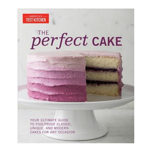 Perfect Cake Your Ultimate Guide To Classic Modern And Whimsical Cakes