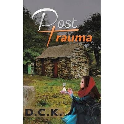 Post-Trauma - by  D C K (Paperback)