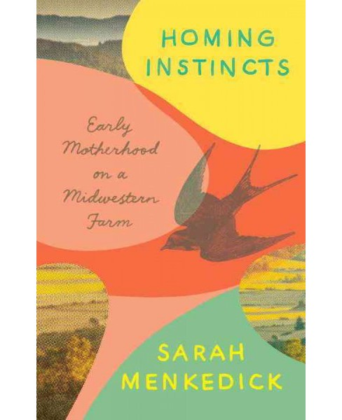 Homing Instincts : Early Motherhood on a Midwestern Farm -  by Sarah Menkedick (Hardcover) - image 1 of 1