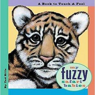 My Fuzzy Safari Babies : A Book to Touch & Feel (Hardcover)(Tad Hills)