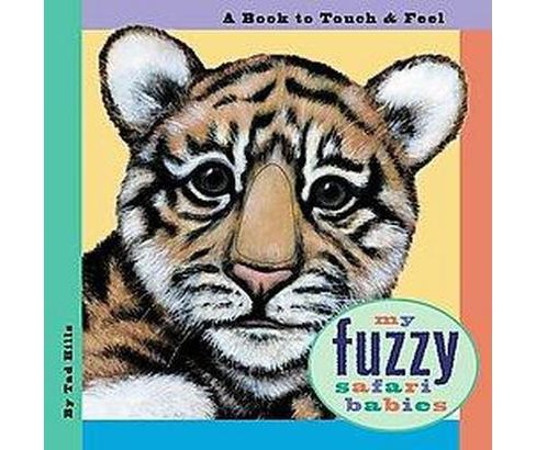 My Fuzzy Safari Babies : A Book to Touch & Feel (Hardcover) (Tad Hills) - image 1 of 1