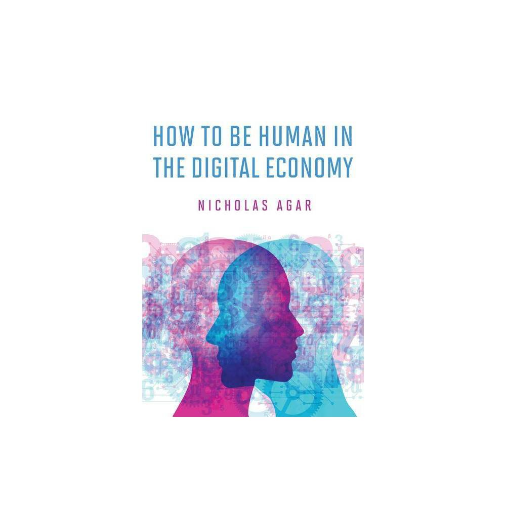 How to Be Human in the Digital Economy - (Mit Press) by Nicholas Agar (Hardcover)