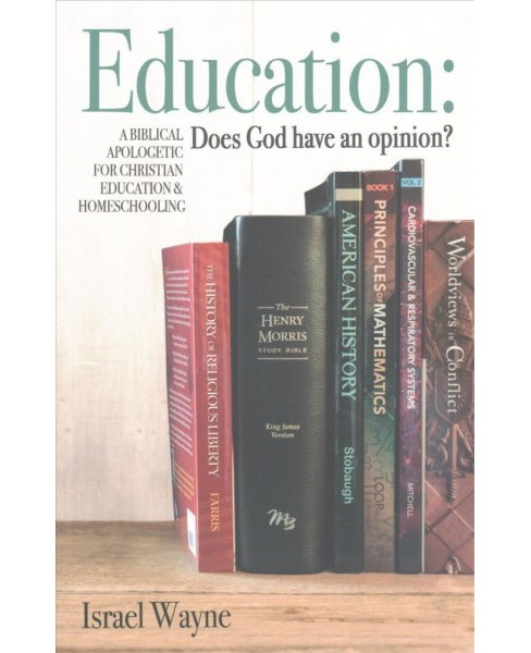 Education : Does God Have an Opinion? a Biblical Apologetic for Christian Education & Homeschooling - image 1 of 1