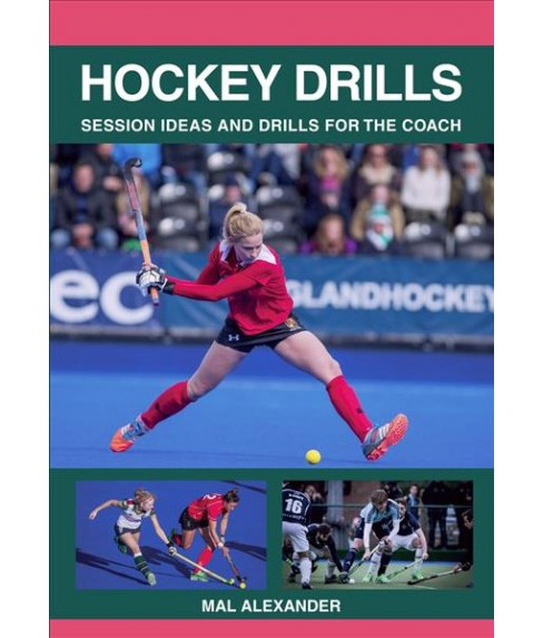Hockey Drills : Session Ideas and Drills for the Coach -  by Mal Alexander (Paperback) - image 1 of 1