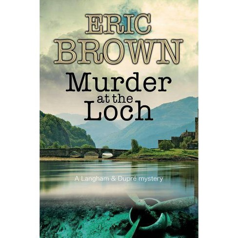 Murder at the Loch - (Langham and Dupre Mystery) by  Eric Brown (Hardcover) - image 1 of 1
