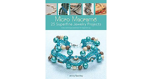 Micro Macrame : 25 Superfine Jewelry Projects (Paperback) (Jenny Townley) - image 1 of 1